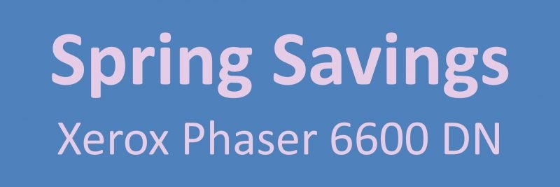 Xerox Phaser 6600DN Spring Savings