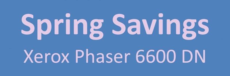 Xerox Phaser 6600DN Spring Savings