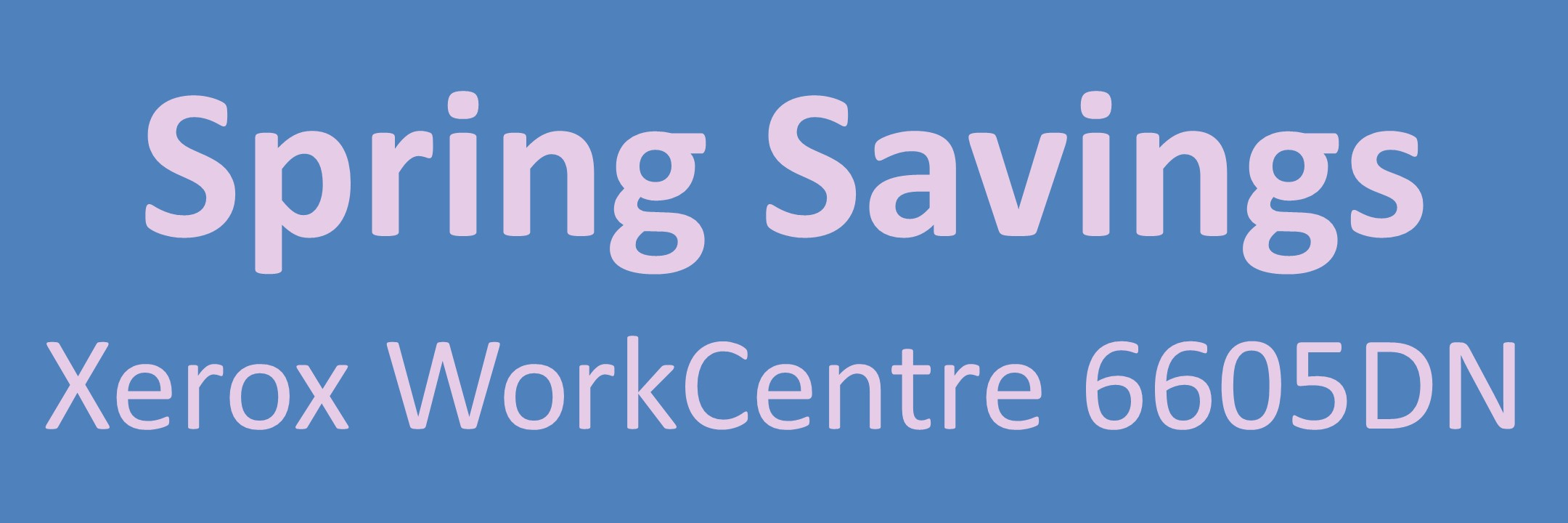 Xerox WorkCentre 6605 Spring Savings